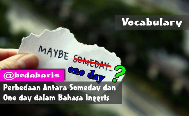 Perbedaan Antara Someday dan One day dalam Bahasa Inggris   http://www.belajardasarbahasainggris.com/2017/10/10/perbedaan-antara-someday-dan-one-day-dalam-bahasa-inggris/