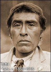 """ISHI INDIAN... in 1911 he was mistakenly characterized as  the """"last of a Stone Age tribe"""". These assumptions caused him to be brought to the University of California, Museum of Anthropology as a research subject. Despite his close friendship with Kroeber, at death, his remains were subjected to the indignity of an autopsy.  His brain was removed in the interests of science.It disappeared for 83 years and resurfaced in a glass jar on on a Smithsonian Institute shelf in 1999."""