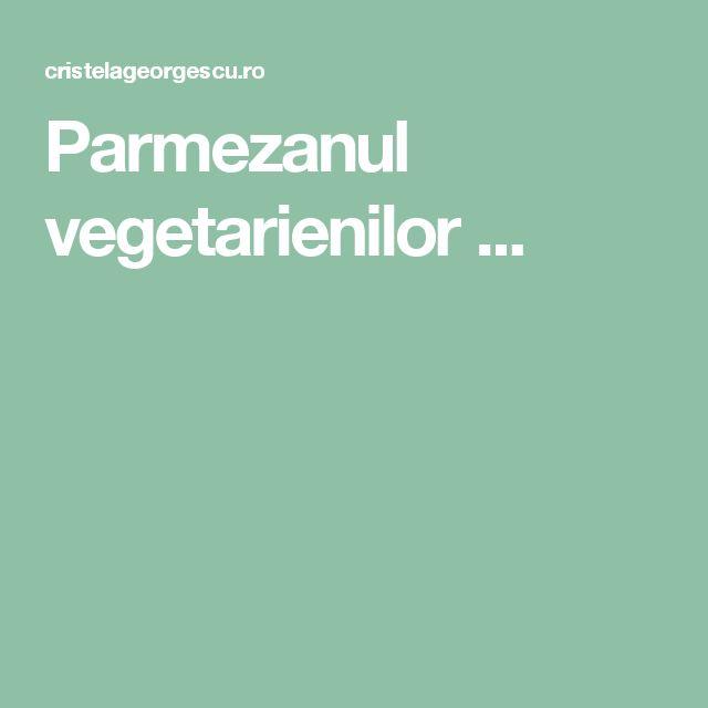 Parmezanul vegetarienilor ...