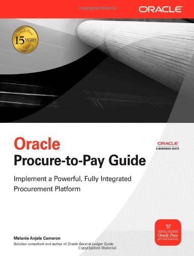 Oracle Procure-to-Pay Guide (Oracle Press) by Melanie Anjele Cameron. $20.65. Edition - 1. Publisher: McGraw-Hill Osborne Media; 1 edition (April 27, 2009). Author: Melanie Anjele Cameron. Publication: April 27, 2009. Save 48%!