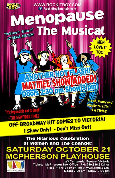 21ST OCTOBER, 2017  Due to high demand and sold out shows....A MATINEE HAS BEEN ADDED! MENOPAUSE THE MUSICAL MCPHERSON PLAYHOUSE  #3 Centennial Square Victoria, BC TICKETS: www.rockitboy.com