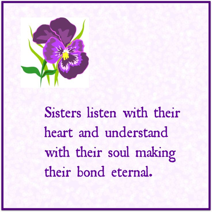 Sisters listen with their heart and understand with their soul.