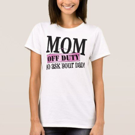 Mom Off Duty T-Shirt - tap to personalize and get yours