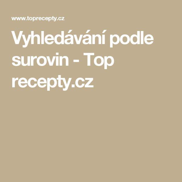 Vyhledávání podle surovin - Top recepty.cz