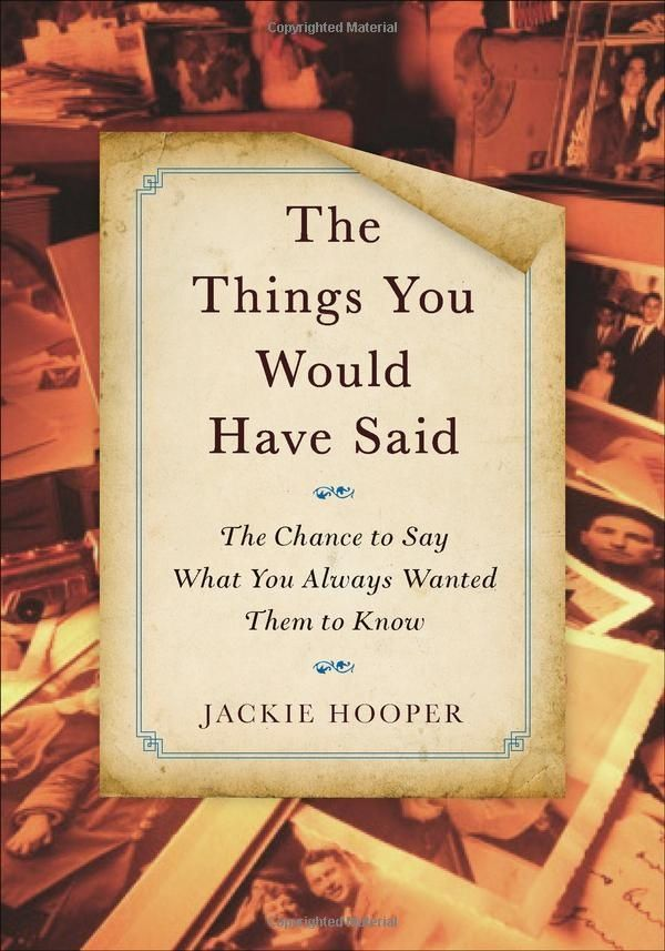 """The Things You Would Have Said: The Chance to Say What You Always Wanted Them to Know: Jackie Hooper, Joyce Bean, and Fred Stella. As a young writer, Hooper made it her project to ask the simple question """"What would people say to someone if they had another chance to say it?"""" to anyone who would listen. And the letters began to pile up... #Books #Regret"""