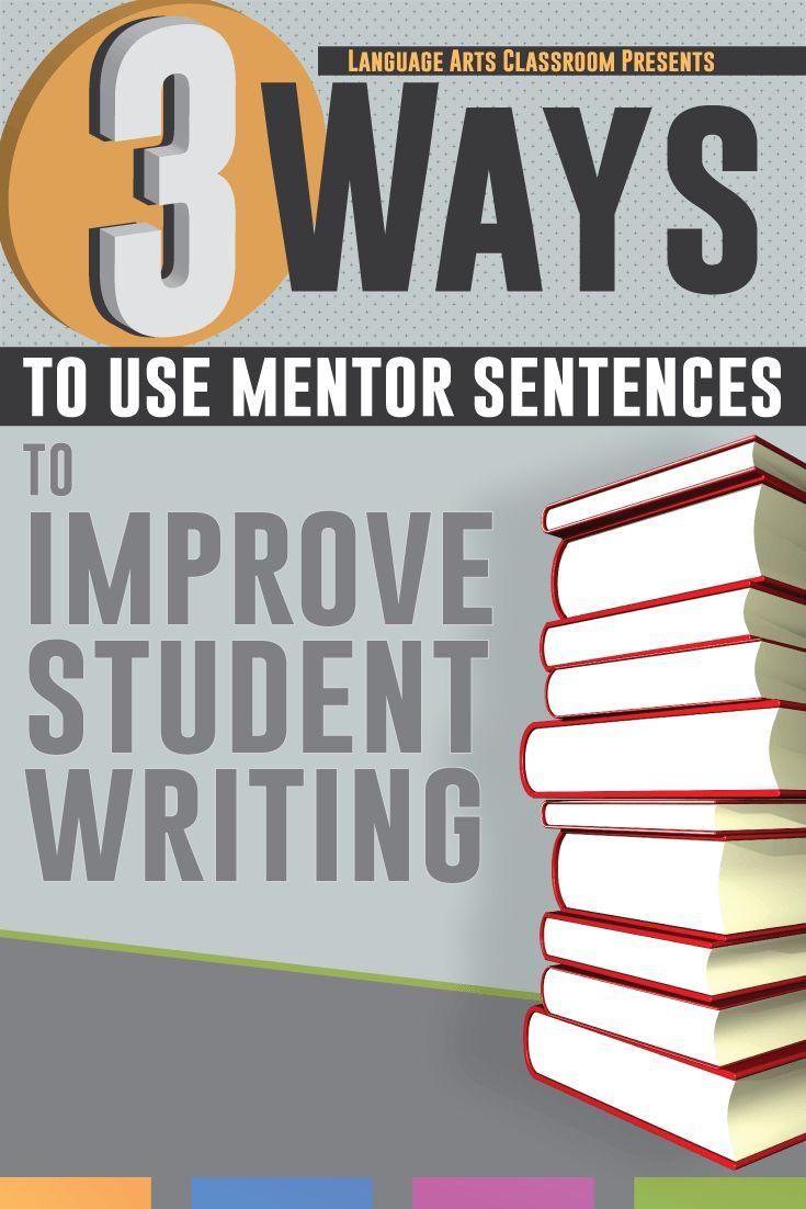 Three ways to use mentor sentences to improve student writing.