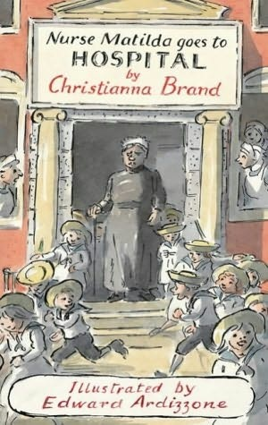 Nurse Matilda Goes to Hospital, written by Christianna Brand. Edward Ardizzone illustrator.