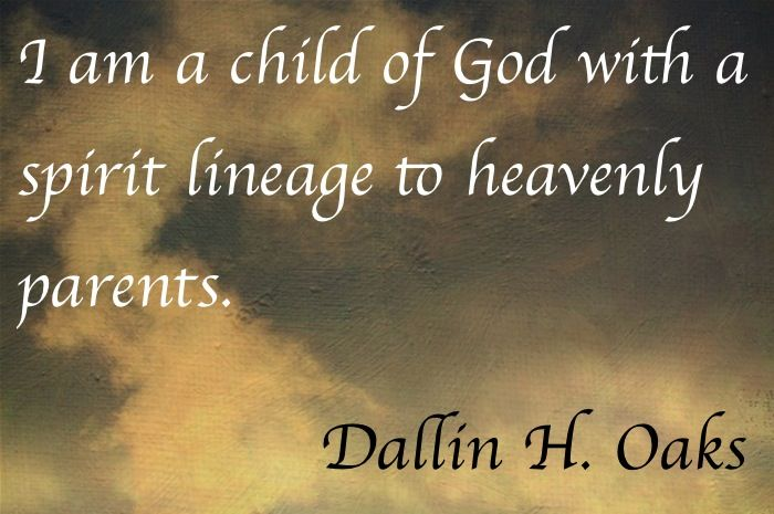 I am a child of God with a spirit lineage to heavenly parents.  ~~I am a Child of God Christian Quotes.