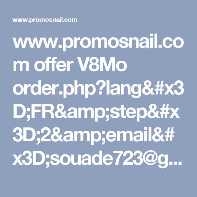 www.promosnail.com offer V8Mo order.php?lang=FR&step=2&email=souade723@gmail.com&tempId=768367&sid=382063&afid=10&click_id=929530403&cid=0&c2=dAA30Q6F1UIULB55HA4B5T8M&c3=38.00&campaign_id=488&internid=null