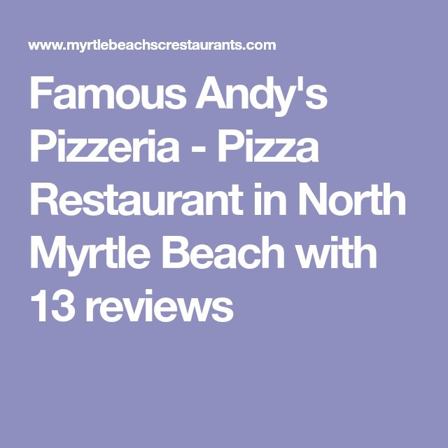 Famous Andy's Pizzeria - Pizza Restaurant in North Myrtle Beach with 13 reviews