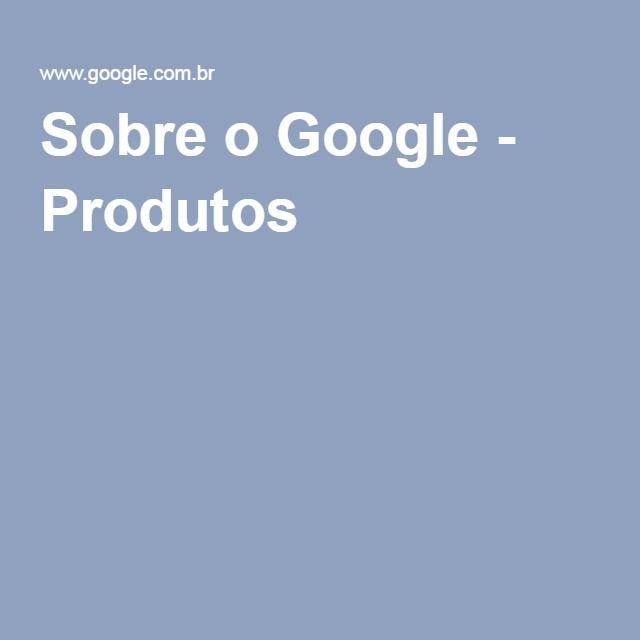 Sobre o Google - Produtos