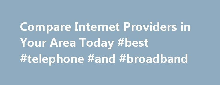 Compare Internet Providers in Your Area Today #best #telephone #and #broadband http://broadband.remmont.com/compare-internet-providers-in-your-area-today-best-telephone-and-broadband/  #high speed internet comparison # Compare Internet providers and plans. Weigh your options with a high-speed Internet comparison. Fiber-optic technology is the cutting edge of high speed Internet access in cities. Fiber Internet networks operate on cables as thin as a strand of hair, offering premium plans…