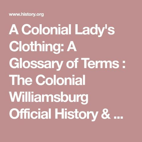 a7f53a0597fa A Colonial Lady s Clothing  A Glossary of Terms   The Colonial Williamsburg  Official History   Citizenship Site
