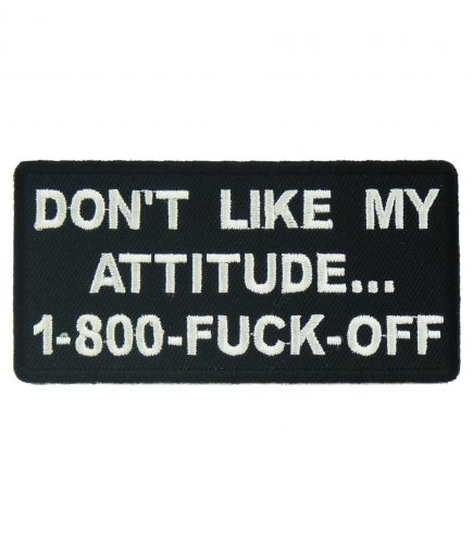 Fuck Off Quotes and Sayings | Don't Like My Attitude 1-800-FUCK-OFF, Sayings Patches