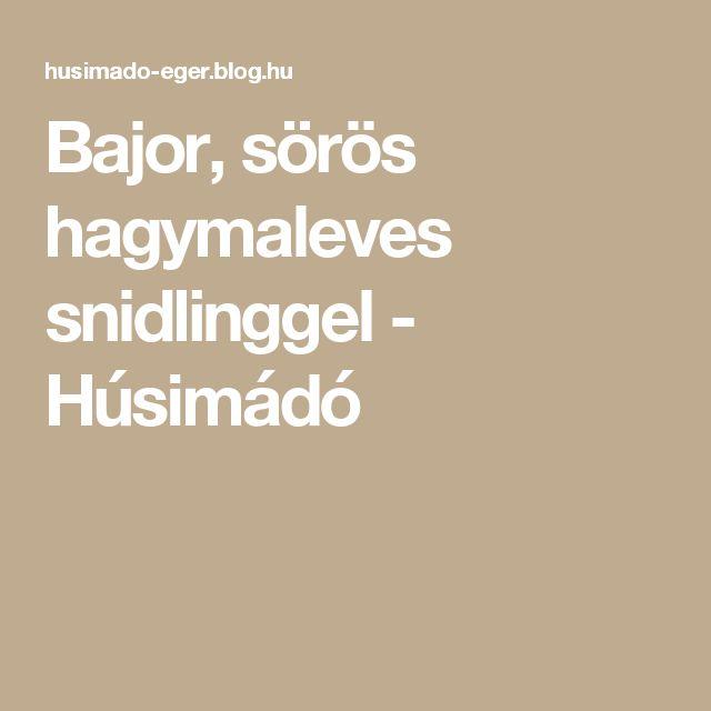 Bajor, sörös hagymaleves snidlinggel - Húsimádó