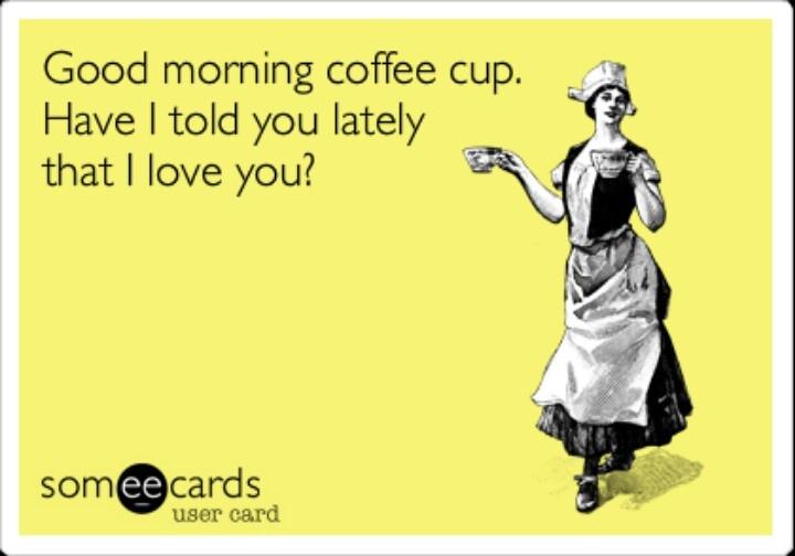 I do love you coffee. I do, I do:)