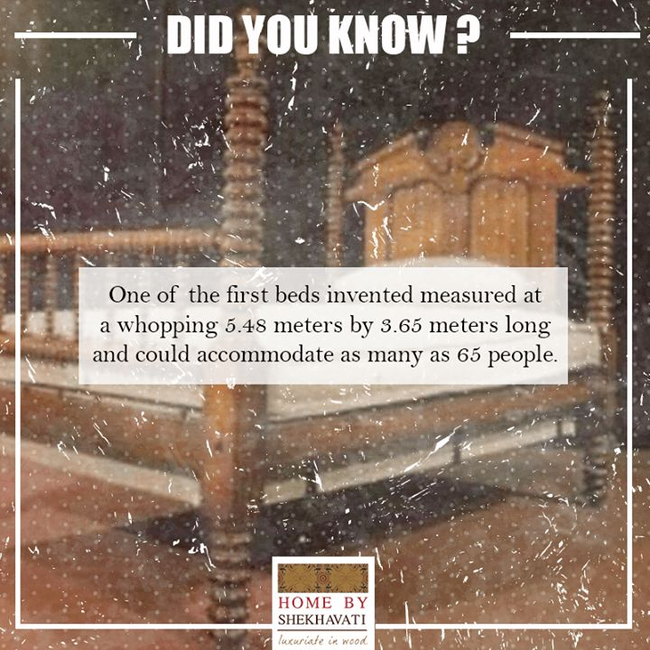 Bed is something that is found in every household. But DID YOU KNOW? That one of the first beds invented measured at a whopping 5.48 meters by 3.65 meters long and could accommodate as many as 65 people. To buy contemporary yet classy bed from Home By Shekhavati,  contact: +91-9414100611