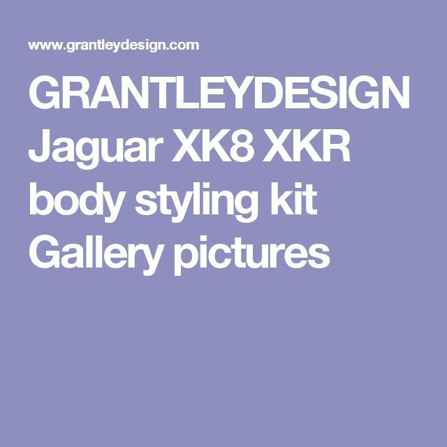GRANTLEYDESIGN Jaguar XK8 XKR body styling kit Gallery pictures