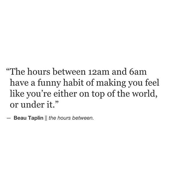 """""""The hours between 12am and 6am"""" -Beau Taplin"""