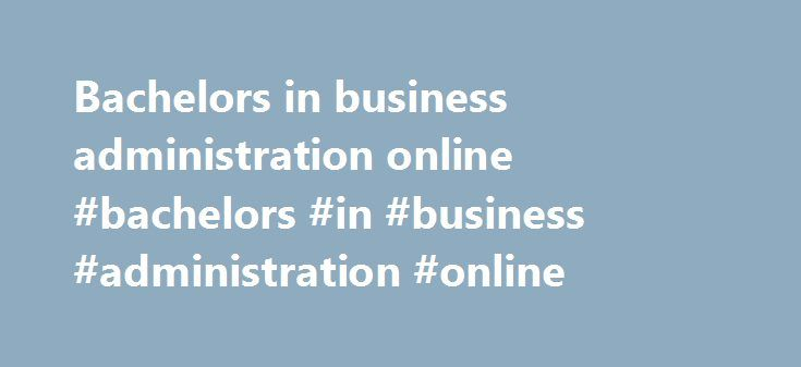 bachelor in business administration Earn your online bachelor of business administration from the university of south dakota.
