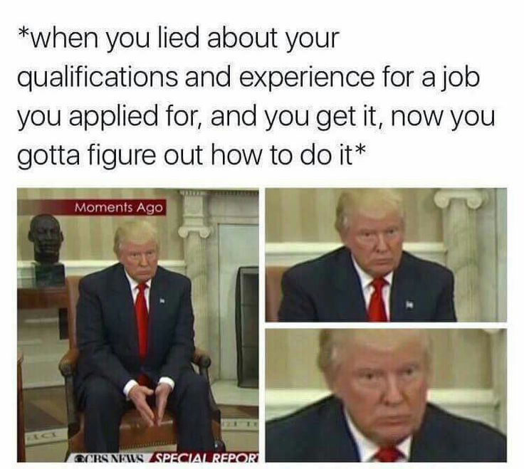 When you lied about your qualifications and experience for a job you applied for, and you get it, now you gotta figure out how to do it.