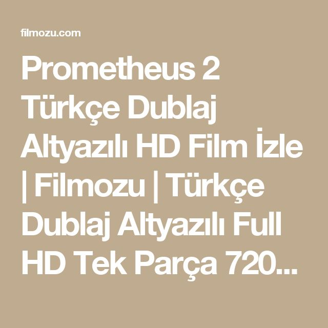 Prometheus 2 Türkçe Dublaj Altyazılı HD Film İzle   Filmozu   Türkçe Dublaj Altyazılı Full HD Tek Parça 720p Film İzle