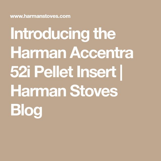 Introducing the Harman Accentra 52i Pellet Insert | Harman Stoves Blog