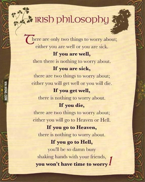you have nothing to worry about - irish philosophy :D