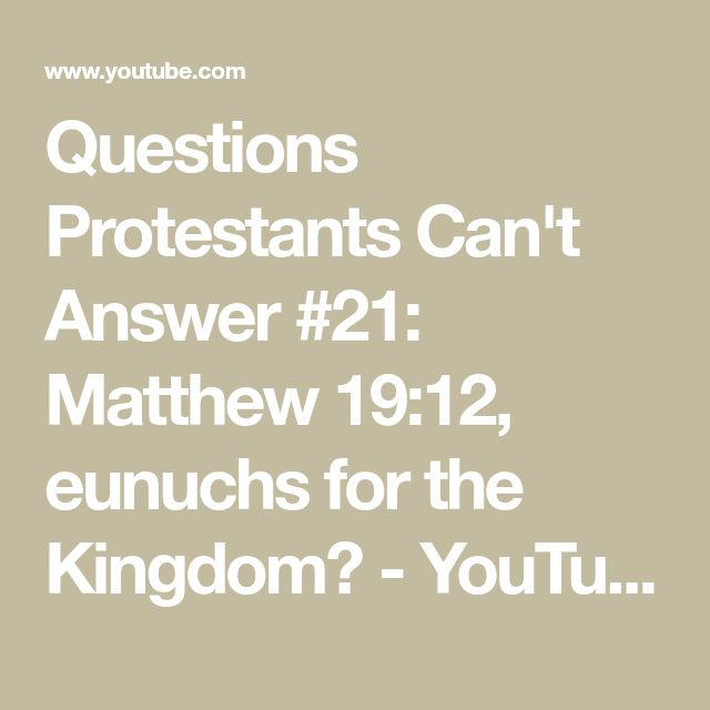 Questions Protestants Can't Answer #21: Matthew 19:12, eunuchs for the Kingdom? - YouTube