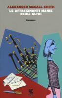 Le affascinanti manie degli altri / Alexander McCall Smith ; traduzione di Giovanni Garbellini