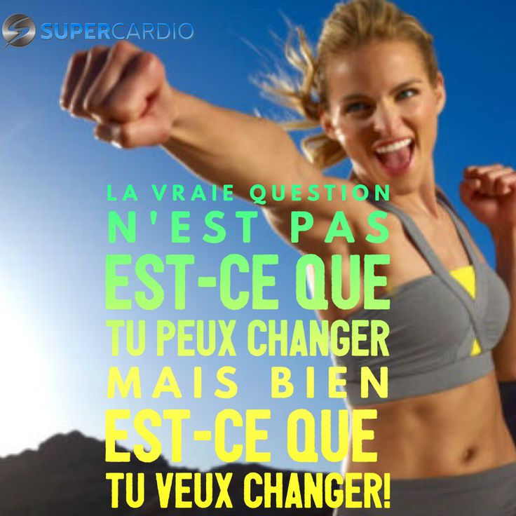 Tu veux changer? www.supercardio.ca