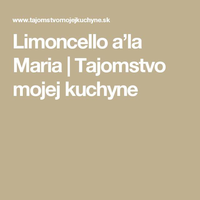 Limoncello a'la Maria | Tajomstvo mojej kuchyne