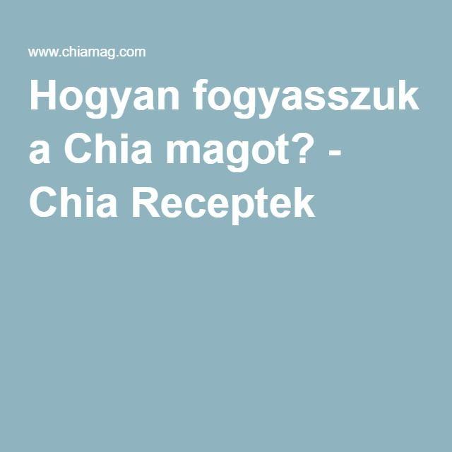 Hogyan fogyasszuk a Chia magot? - Chia Receptek