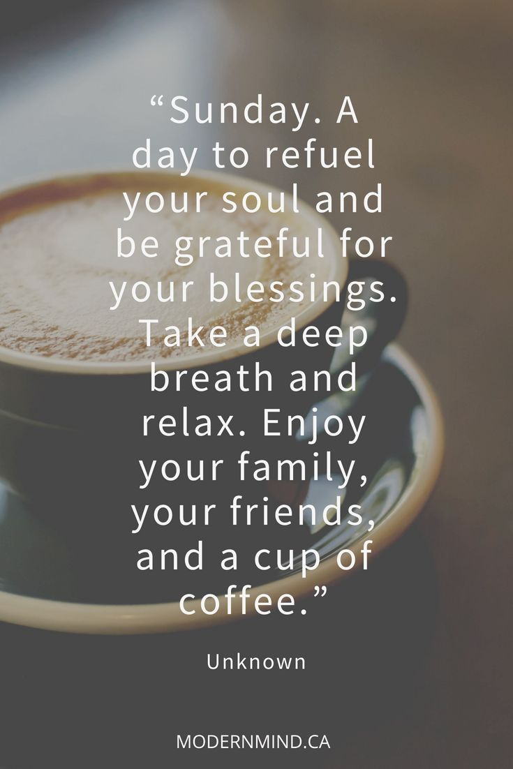 We All Need A Little Time To Relax And Regroup Sunday Is The Perfect Day Relax Quotes Sunday Quotes Relaxing Time To Relax Quotes
