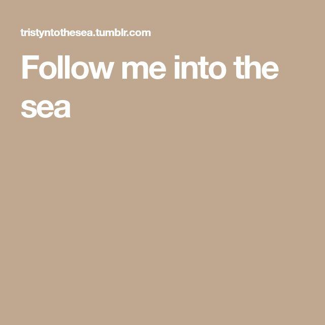 Follow me into the sea