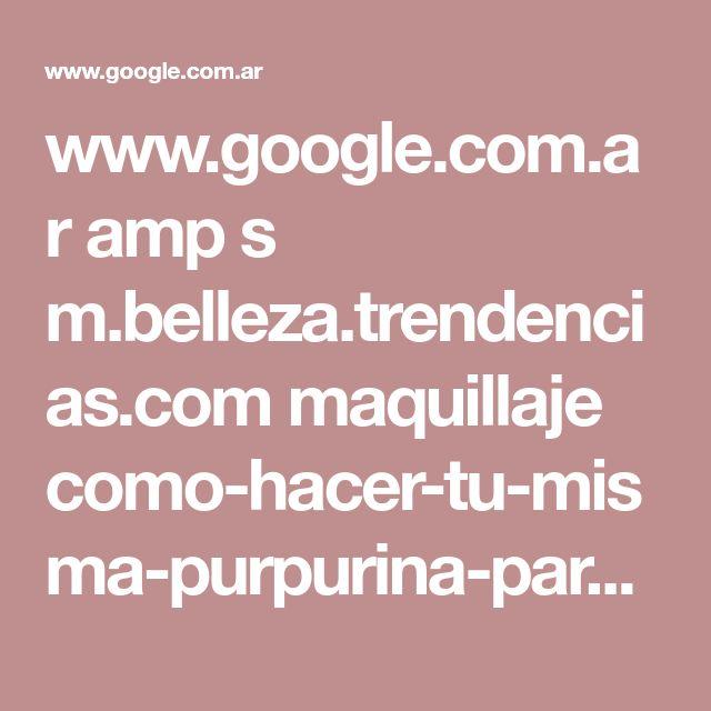 www.google.com.ar amp s m.belleza.trendencias.com maquillaje como-hacer-tu-misma-purpurina-para-el-cuerpo amp