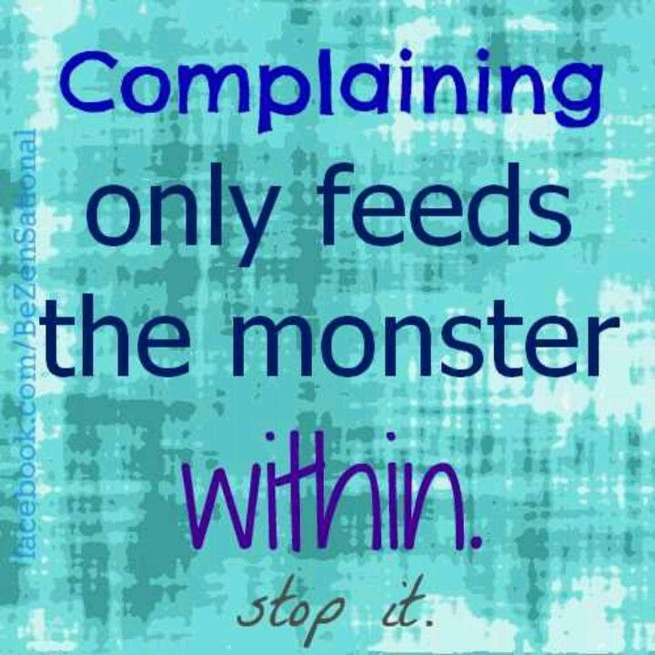 NO complaining, it doesn't solve anything.