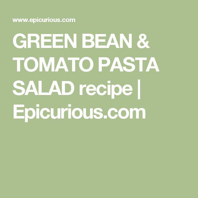 GREEN BEAN & TOMATO PASTA SALAD recipe | Epicurious.com