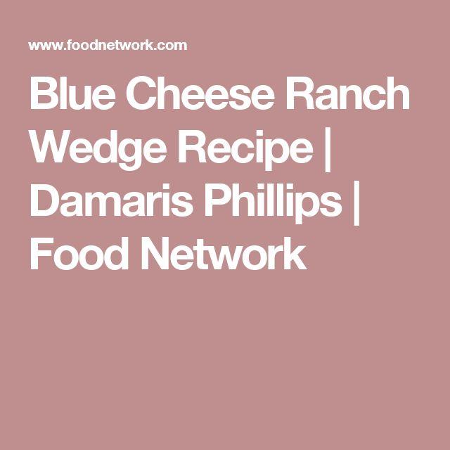 Blue Cheese Ranch Wedge Recipe   Damaris Phillips   Food Network