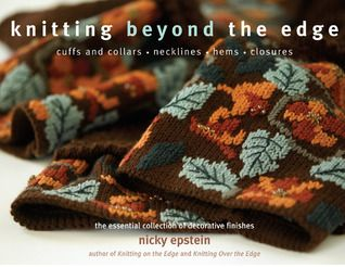 Knitting Beyond the Edge: Cuffs and Collars*Necklines*Hems*Closures - The Essential Collection of Decorative Finishes