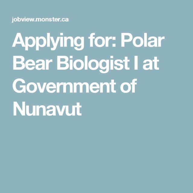 Applying for: Polar Bear Biologist I at Government of Nunavut