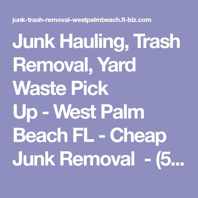 Junk Hauling, Trash Removal, Yard Waste Pick Up-West Palm Beach FL-Cheap Junk Removal -(561) 367-2523