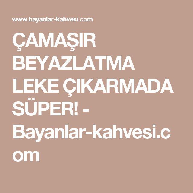 ÇAMAŞIR BEYAZLATMA LEKE ÇIKARMADA SÜPER! - Bayanlar-kahvesi.com