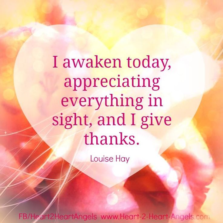 I awaken today, appreciating everything in sight, and I give thanks. Affirmation from Louise Hay.