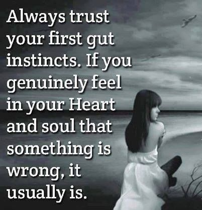 Always trust your first gut instincts..