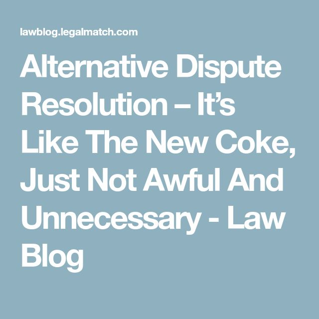 Alternative Dispute Resolution – It's Like The New Coke, Just Not Awful And Unnecessary - Law Blog
