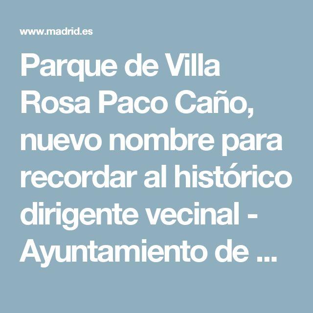 In memoriam: Parque de Villa Rosa Paco Caño Nota: web accesible con soporte audio
