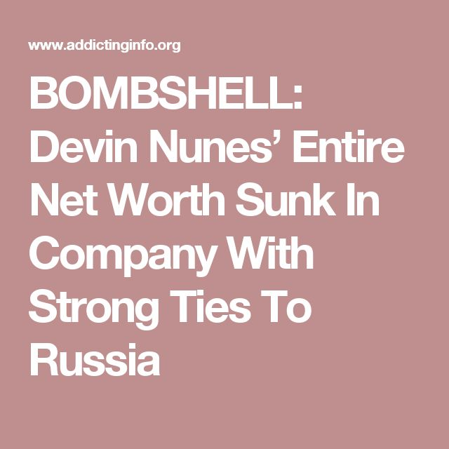 BOMBSHELL: Devin Nunes' Entire Net Worth Sunk In Company With Strong Ties To Russia