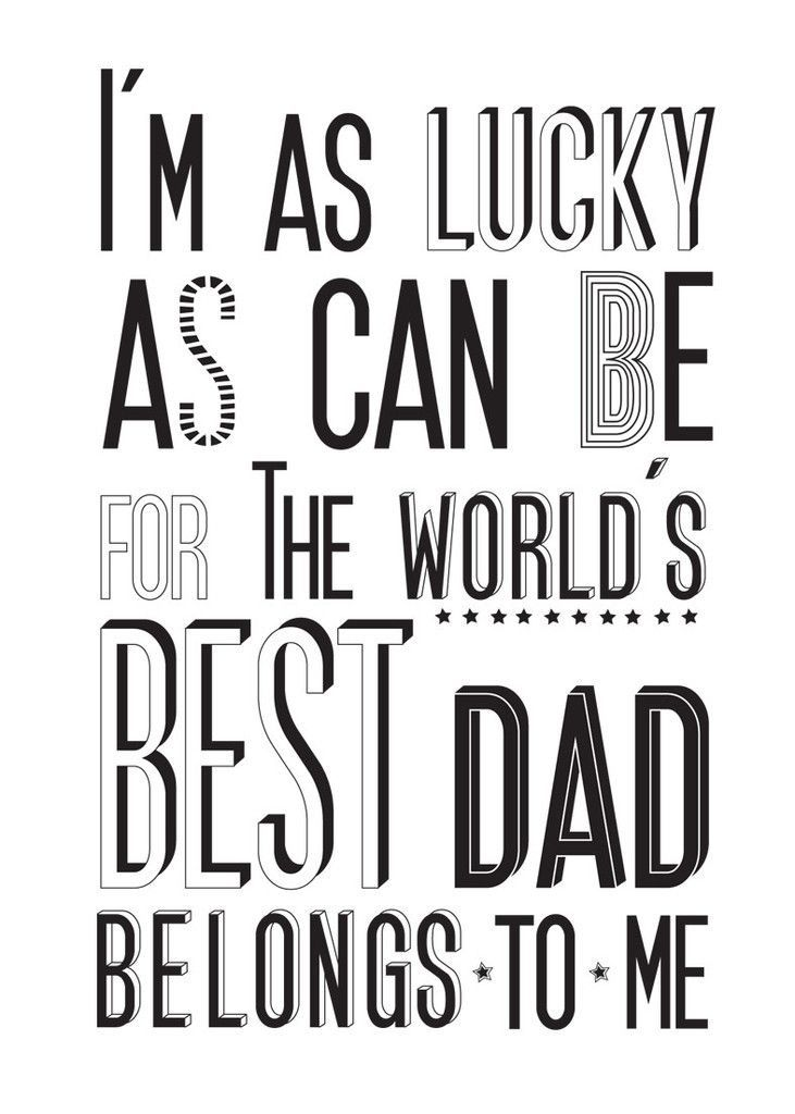I'm as lucky as can be for the world's best dad belongs to me!