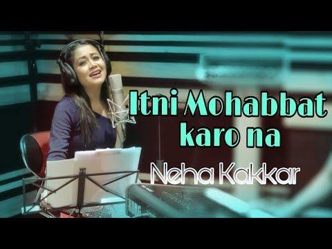 Neha Kakkar - Itni Mohabbat karo na || Romantic song ( Live